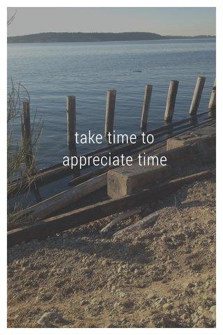 take time to appreciate time