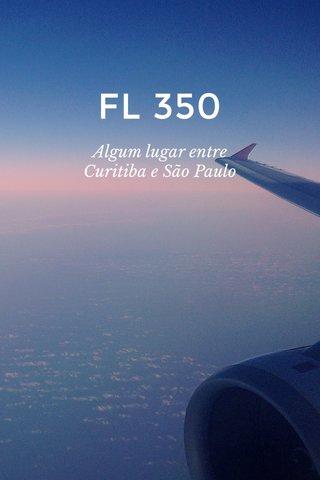 FL 350 Algum lugar entre Curitiba e São Paulo