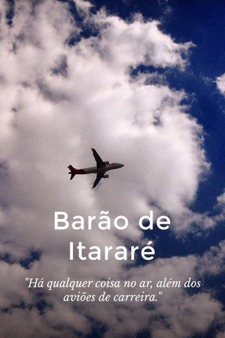 """Barão de Itararé """"Há qualquer coisa no ar, além dos aviões de carreira."""""""