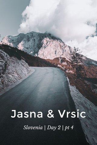 Jasna & Vrsic Slovenia | Day 2 | pt 4