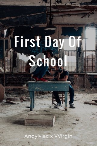 First Day Of School Andylvlac x VVirgin