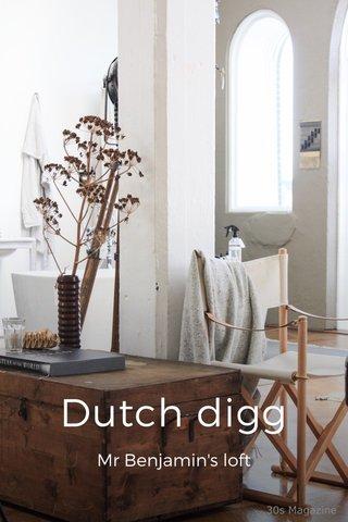 Dutch digg Mr Benjamin's loft