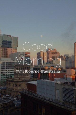 Good Morning #melbourne #australia