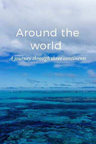 Around the world A journey through three continents