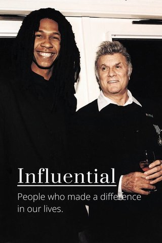 Influential People who made a difference in our lives.