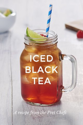 ICED BLACK TEA A recipe from the Pret Chefs