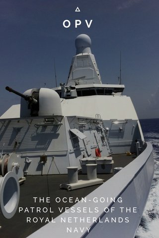 OPV THE OCEAN-GOING PATROL VESSELS OF THE ROYAL NETHERLANDS NAVY