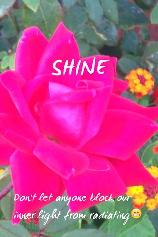 SHINE Don't let anyone block our inner light from radiating😁