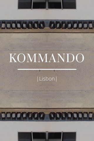 KOMMANDO |Lisbon|