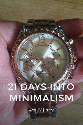 21 DAYS INTO MINIMALISM day 21 | time