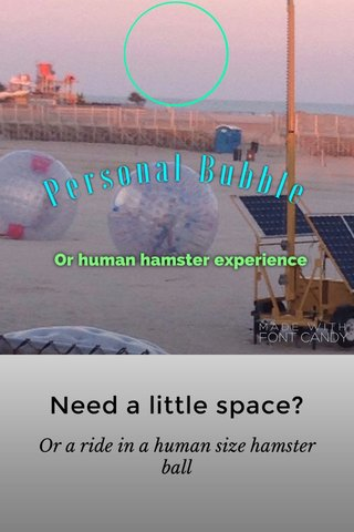 Need a little space? Or a ride in a human size hamster ball