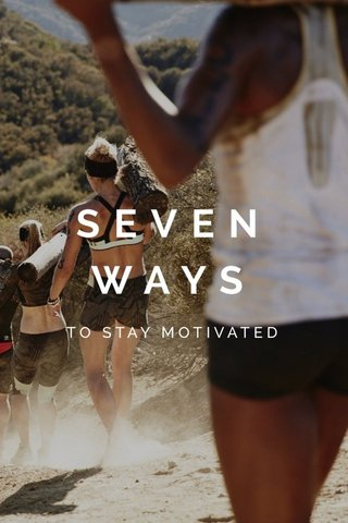 SEVEN WAYS TO STAY MOTIVATED