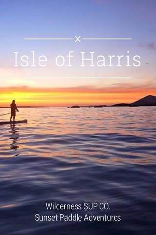 Isle of Harris Wilderness SUP CO. Sunset Paddle Adventures