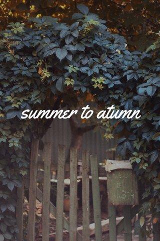 summer to atumn