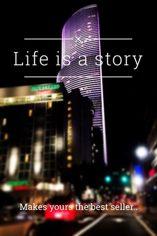 Life is a story Makes yours the best seller..