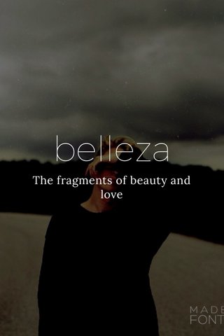 belleza The fragments of beauty and love