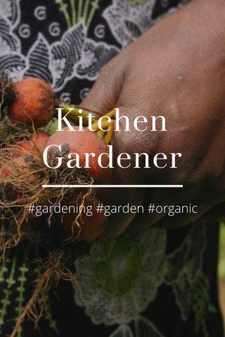 Kitchen Gardener #gardening #garden #organic