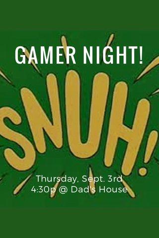GAMER NIGHT! Thursday, Sept. 3rd 4:30p @ Dad's House