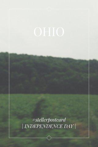 OHIO #stellerpostcard | INDEPENDENCE DAY |