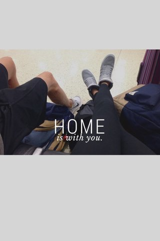 HOME is with you.