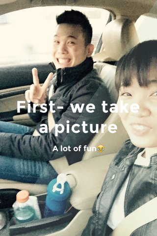 First- we take a picture A lot of fun😂