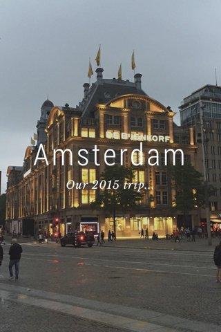 Amsterdam Our 2015 trip...