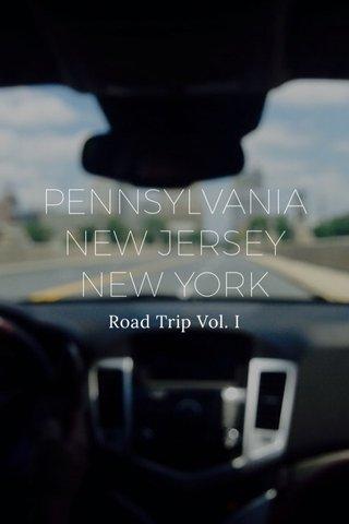 PENNSYLVANIA NEW JERSEY NEW YORK Road Trip Vol. I