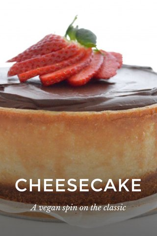 CHEESECAKE A vegan spin on the classic