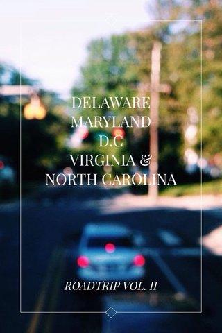 DELAWARE MARYLAND D.C VIRGINIA & NORTH CAROLINA ROADTRIP VOL. II