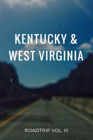 KENTUCKY & WEST VIRGINIA ROADTRIP VOL. III