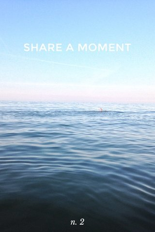 SHARE A MOMENT n. 2
