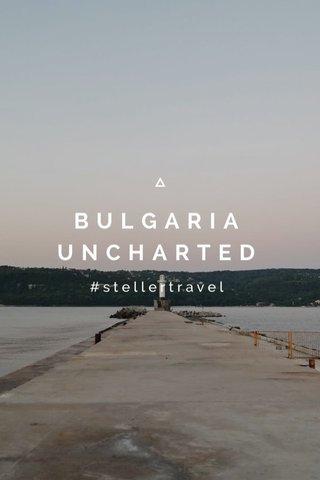 BULGARIA UNCHARTED #stellertravel
