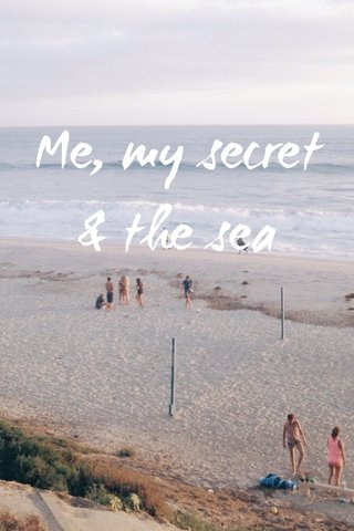 Me, my secret & the sea