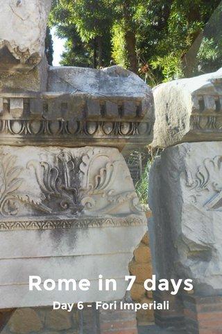 Rome in 7 days Day 6 - Fori Imperiali