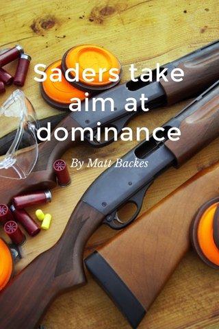 Saders take aim at dominance By Matt Backes