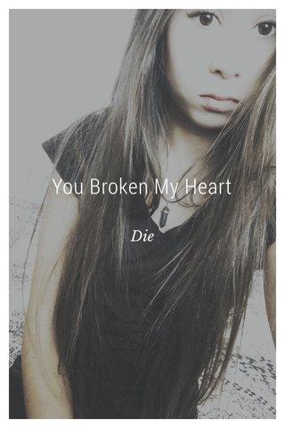 You Broken My Heart Die