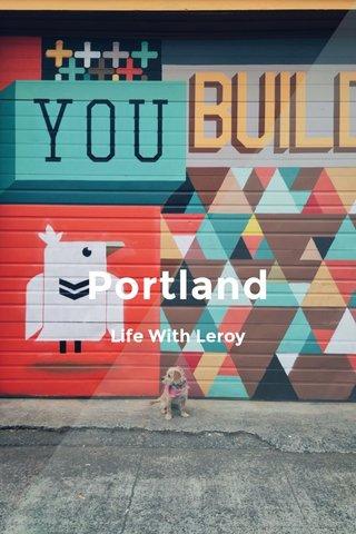 Portland Life With Leroy