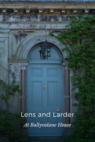 Lens and Larder At Ballyvolane House