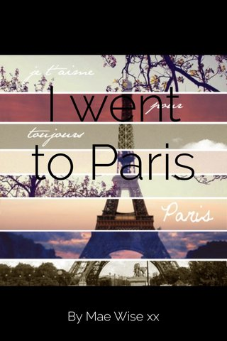 I went to Paris By Mae Wise xx