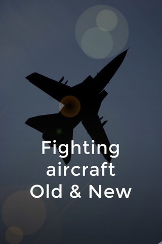 Fighting aircraft Old & New