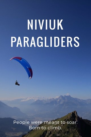 NIVIUK PARAGLIDERS People were meant to soar. Born to climb.