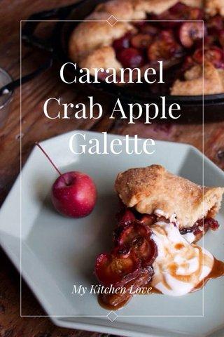 Caramel Crab Apple Galette My Kitchen Love
