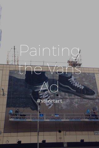Painting the Vans Ad #streetart