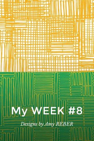 My WEEK #8 Designs by Amy REBER