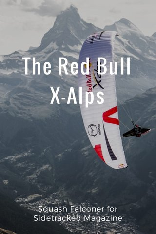 The Red Bull X-Alps Squash Falconer for Sidetracked Magazine