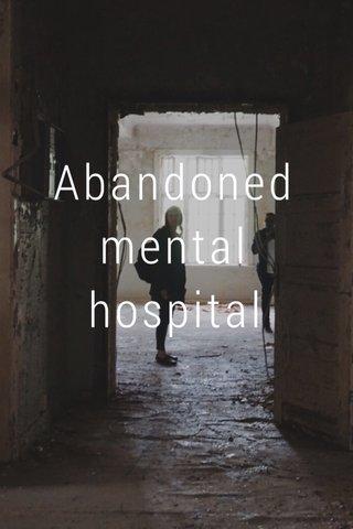 Abandoned mental hospital