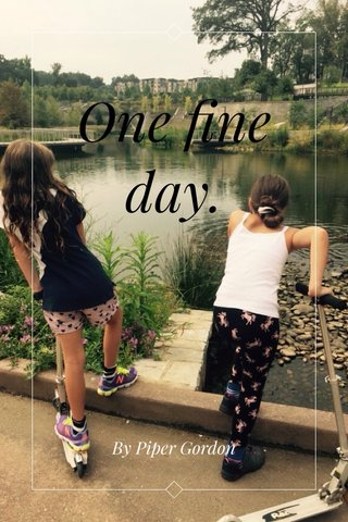 One fine day. By Piper Gordon