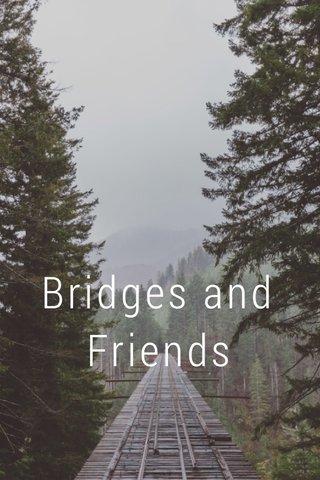 Bridges and Friends