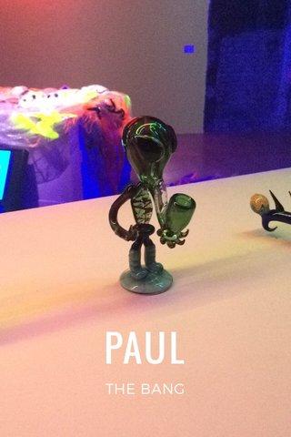 PAUL THE BANG