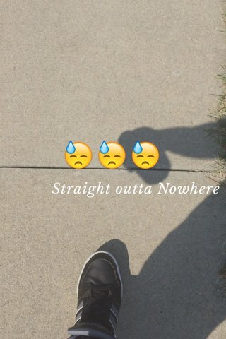 😓😓😓 Straight outta Nowhere